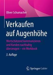 Verkaufen auf Augenhöhe: Wertschätzend kommunizieren und Kunden nachhaltig überzeugen - ein Workbook, Ausgabe 3