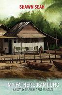My Father's Kampung: A History Of Aukang And Punggol
