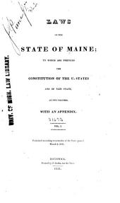 Laws of the State of Maine: To which are Prefixed the Constitution of the United States and of Said State ... : with an Appendix, Volume 1