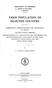 Farm Population of Selected Counties: Composition, Characteristics, and Occupations in Detail for Eight Counties, Comprising Otsego County, N. Y., Dane County, Wis., New Madrid and Scott Counties, Mo., Cass County, N. Dak., Wake County, N. C., Ellis County, Tex., and King County, Wash
