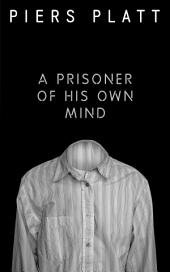 A Prisoner of His Own Mind: A Funny Free Short Story