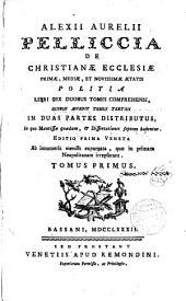 De christianae Eclesiae primae,mediae et novissimae aetatis politia: libri sex duobus tomis comprehensi, quibus accedit tom. tertius in duas partes distributus