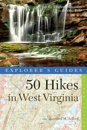 Explorer's Guide 50 Hikes in West Virginia: Walks, Hikes, and Backpacks from the Allegheny Mountains to the Ohio River (Second Edition): Edition 2