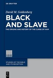 Black and Slave: The Origins and History of the Curse of Ham