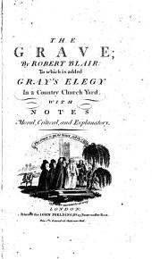 The Grave. To which is Added Gray's Elegy in a Country Church Yard. With Notes ..