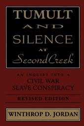 Tumult and Silence at Second Creek: An Inquiry into a Civil War Slave Conspiracy, Edition 2