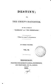 Destiny; or, The chief's daughter, by the author of 'Marriage'.