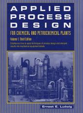 Applied Process Design for Chemical and Petrochemical Plants:: Volume 1, Edition 3