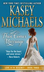 Then Comes Marriage  Love in the Regency Book 3  PDF