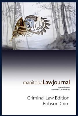 Manitoba Law Journal  Criminal Law Edition  Robson Crim  2020 Volume 43 5  PDF