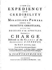 A View of the Expediency and Credibility of Miraculous Powers Among the Primitive Christians, After the Decease of the Apostles: Represented in a Charge Delivered to the Clergy of the Archdeacon of Sudbury, on May 7-11, 1750. ... By John Chapman, Part 4