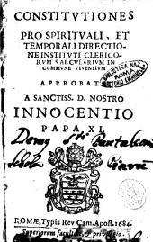 Constitutiones pro spirituali, et temporali directione instituti clericorum saecularium in commune viventium approbatae a sanctiss. d. nostro Innocentio papa 11