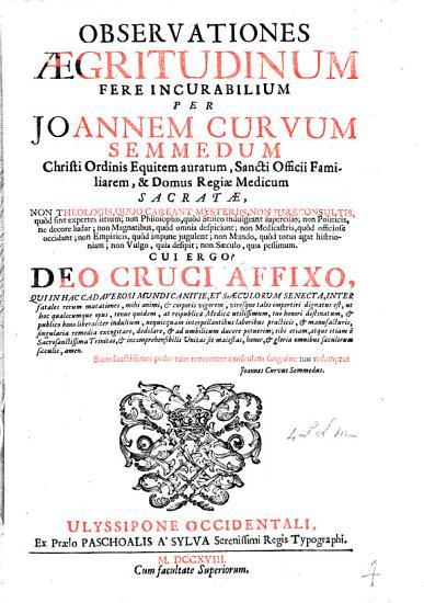 Observationes   gritudinum fer   incurabilium  etc   With    Manifesto que o doutor Joam Curvo Semmedo     faz aos amantes da saude  etc     With a portrait   PDF