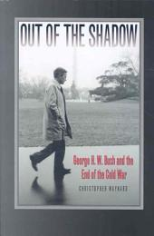 Out Of The Shadow: George H. W. Bush and the End of the Cold War