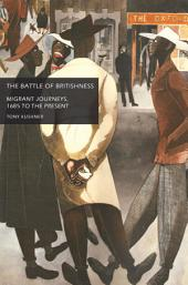 The battle of Britishness: Migrant journeys, 1685 to the present