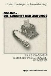 Online - Die Zukunft der Zeitung?: Das Engagement deutscher Tageszeitungen im Internet