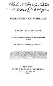 The Philosophy of Unbelief in Morals and Religion: As Discoverable in the Faith and Character of Men