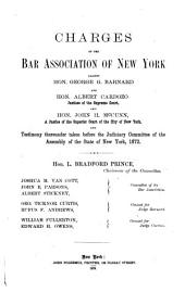Charges of the Bar Association of New York Against Geroge G. Barnhard and Albert Cardozo: Justices of the Supreme Court, and John H. McCunn, a Justice of the Superior Court of the City of New York, and Testimony Thereunder Taken Before the Judiciary Committee of the Assembly of the State of New York, 1872