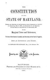 The Constitution of the State of Maryland: Formed and Adopted by the Convention which Assembled at the City of Annapolis, May 8, 1867, and Submitted to and Ratified by the People on the 18th Day of September, 1867. With Marginal Notes and References, to Acts of the General Assembly and Decisions of the Court of Appeals, and an Appendix and Index