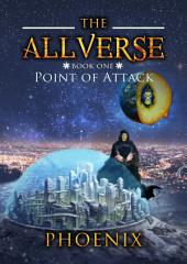 Point of Attack: Book One of The Allverse series