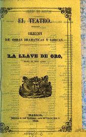 La Llave de oro. Drama original en 3 actos: Volumen 30;Volumen 33