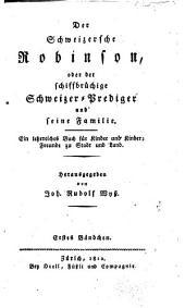 Der schweizerische Robinson: oder, Der schiffbruchige schweizer-prediger und seine familie. Ein lehrreiches buch fúr kinder und kinderfreunde zu stadt und land, Band 1