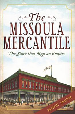 The Missoula Mercantile  The Store that Ran an Empire