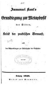 Werke: Grundlegung zur Metaphysik der Sitten. Kritik der praktischen Vernunft. Abhandlungen zur Philosophie der Geschichte