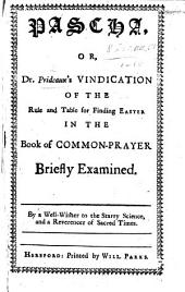 Pascha, or, Dr Prideaux's vindication of the Rule and Table for finding Easter in the Book of Common Prayer briefly examined. By a Well-wisher to the Starry Science, and a Reverencer of Sacred Times