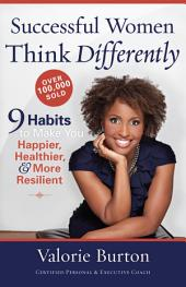 Successful Women Think Differently: 9 Habits to Make You Happier, Healthier, and More Resilient