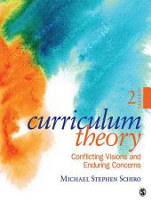 Curriculum Theory: Conflicting Visions and Enduring Concerns, Edition 2
