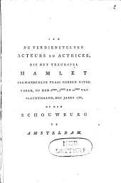 Aan de verdienstelijke acteurs en actrices, die het treurspel Hamlet ... hebben uitgevoerd, op den 6den, 7den en 11den van slachtmaand, des jaars 1786 ...te Amsteldam