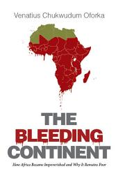 The Bleeding Continent: How Africa Became Impoverished and Why It Remains Poor