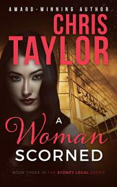 A WOMAN SCORNED: Book Three in the Sydney Legal Series
