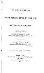 Twelve Lectures on the Connexion Between Science and Revealed Religion: Delivered in Rome