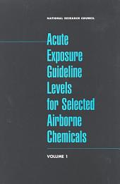 Acute Exposure Guideline Levels for Selected Airborne Chemicals: Volume 1