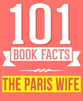 The Paris Wife - 101 Amazingly True Facts You Didn't Know: Fun Facts and Trivia Tidbits Quiz Game Books