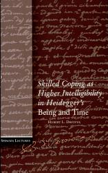 Skilled Coping as Higher Intelligibility in Heidegger s  Being and Time  PDF