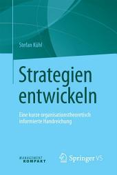 Strategien entwickeln: Eine kurze organisationstheoretisch informierte Handreichung