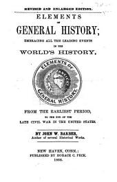...Elements of General History: Embracing All the Leading Events in the World's History from the Earliest Period to the End of the Late Civil War in the United States