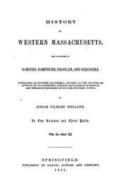 History of Western Massachusetts: The Counties of Hampden, Hampshire, Franklin, and Berkshire. Embracing an Outline Aspects and Leading Interests, and Separate Histories of Its One Hundred Towns, Volume 2