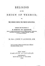 Religion and the Reign of Terror; or, the Church during the French Revolution. Prepared from the French of E. de Pressensé ... By J. P. Lacroix