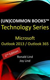 (Un)Common Books™ - Microsoft Outlook 2013 and Outlook 365 (2nd Edition)