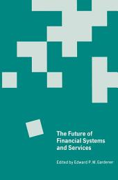 The Future of Financial Systems and Services: Essays in Honor of Jack Revell