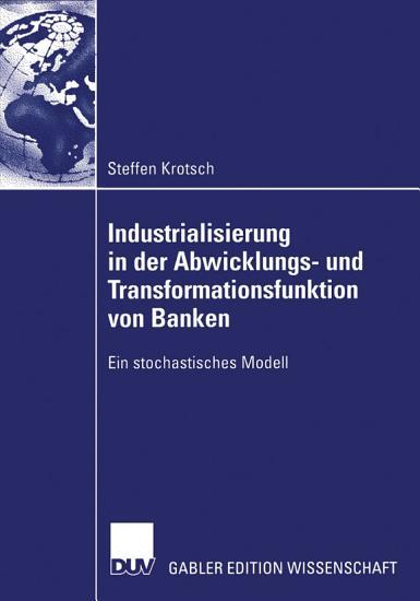 Industrialisierung in der Abwicklungs  und Transformationsfunktion von Banken PDF