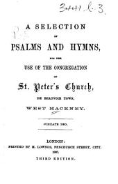 A Selection of Psalms and Hymns, for the use of the congregation of St. Peter's Church, De Beauvoir Town, West Hackney ... Third edition. [The preface signed: W. S. F., i.e. W. S. Finch.]
