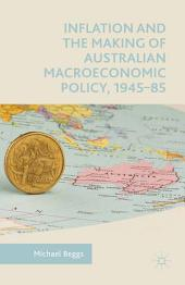 Inflation and the Making of Australian Macroeconomic Policy, 1945–85