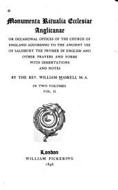 Monumenta ritualia ecclesiae Anglicanae: or, Occasional offices of the church of England according to the ancient use of Salisbury, the Prymer in English, and other prayers and forms, Volume 2