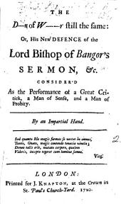The D----n of W-------r Still the Same: Or, His New Defence of the Lord Bishop of Bangor's Sermon, &c. Consider'd as the Performance of a Great Critick, a Man of Sense, and a Man of Probity: Volume 2