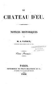 Le château d'Eu: notices historiques, Volume1